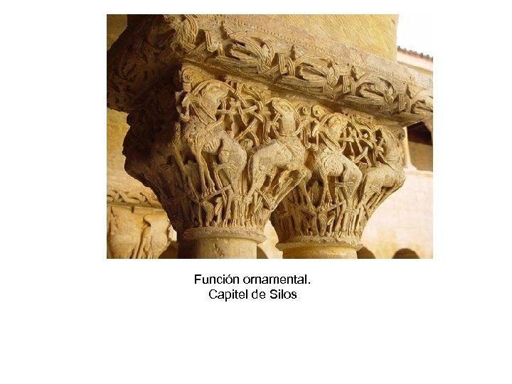 Función ornamental. Capitel de Silos