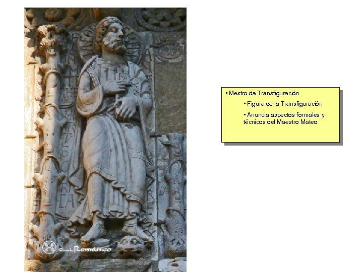 • Mestro da Transfiguración • Figura de la Transfiguración • Anuncia aspectos formales