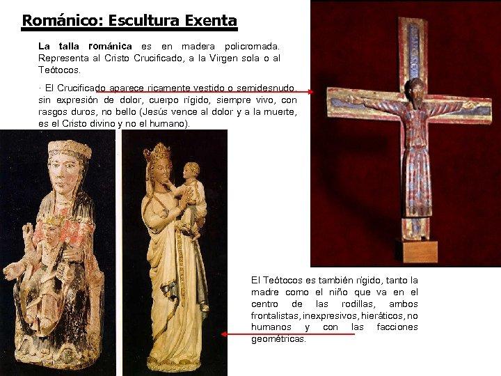 Románico: Escultura Exenta La talla románica es en madera policromada. Representa al Cristo Crucificado,