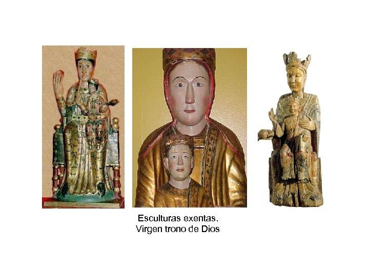 Esculturas exentas. Virgen trono de Dios