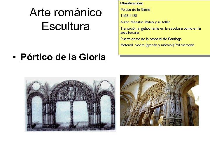 Clasificación: Arte románico Escultura Pórtico de la Gloria 1168 -1188 Autor: Maestro Mateo y