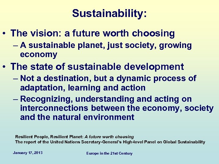 Sustainability: • The vision: a future worth choosing – A sustainable planet, just society,