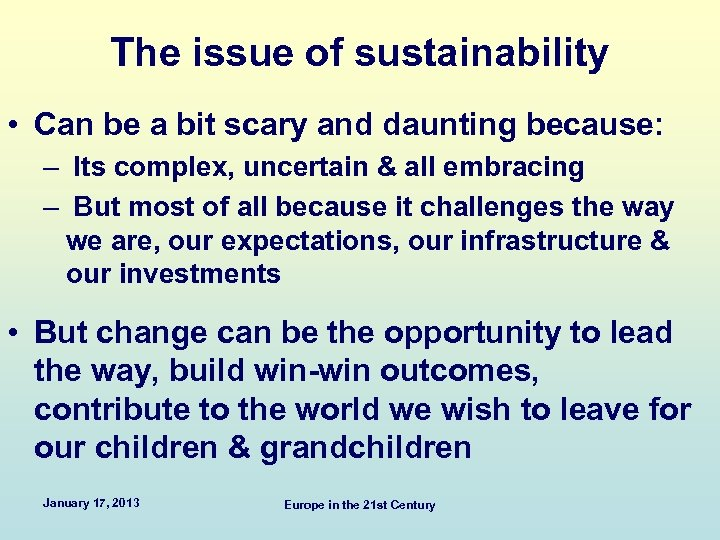 The issue of sustainability • Can be a bit scary and daunting because: –