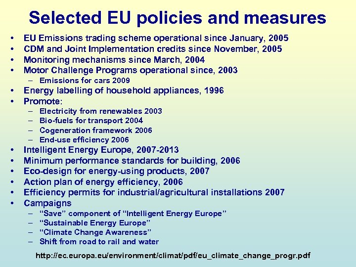 Selected EU policies and measures • • EU Emissions trading scheme operational since January,