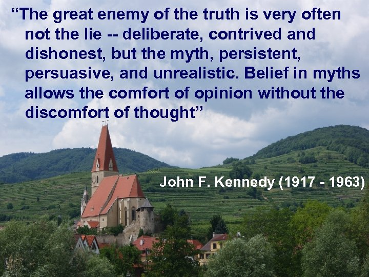 """""""The great enemy of the truth is very often not the lie -- deliberate,"""