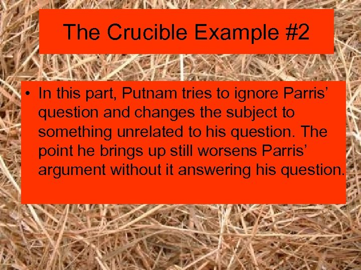 The Crucible Example #2 • In this part, Putnam tries to ignore Parris' question