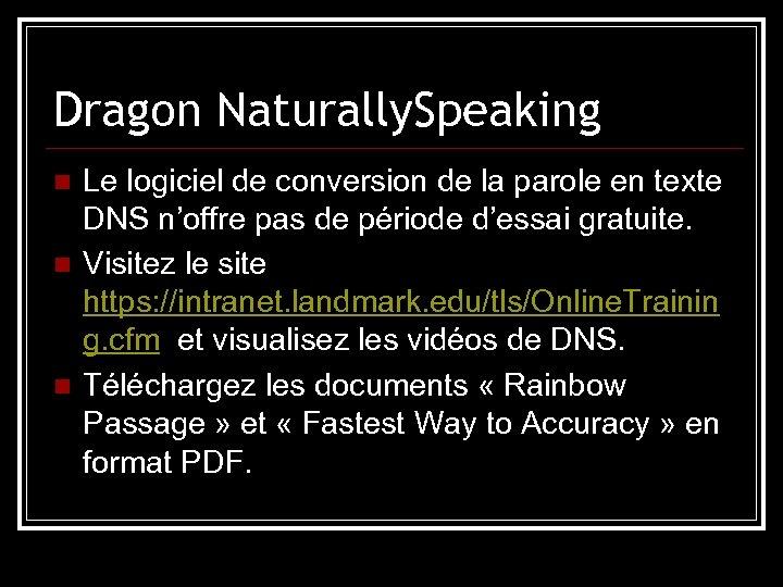 Dragon Naturally. Speaking n n n Le logiciel de conversion de la parole en