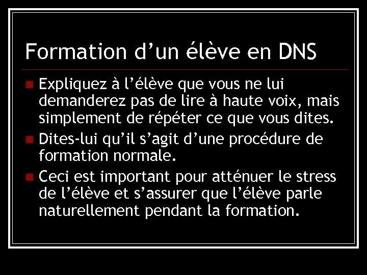 Formation d'un élève en DNS Expliquez à l'élève que vous ne lui demanderez pas