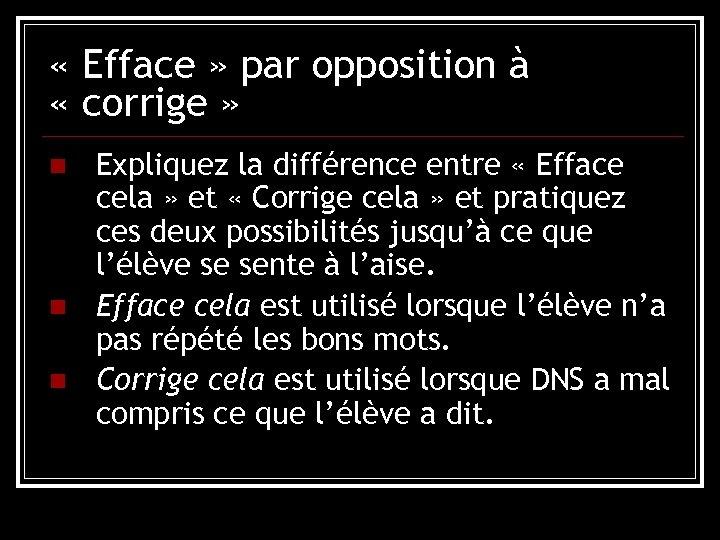 « Efface » par opposition à « corrige » n n n Expliquez