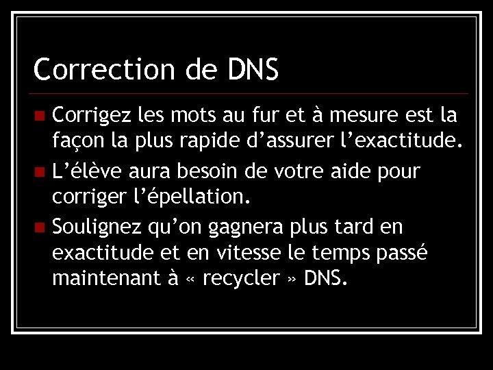 Correction de DNS Corrigez les mots au fur et à mesure est la façon
