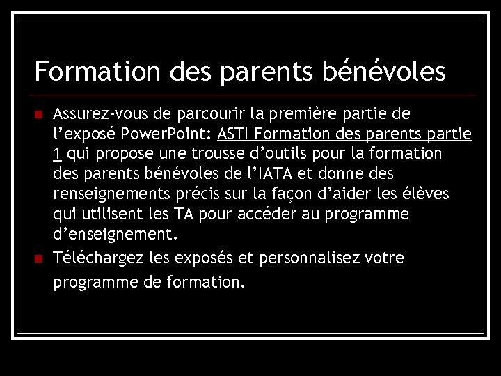 Formation des parents bénévoles n n Assurez-vous de parcourir la première partie de l'exposé