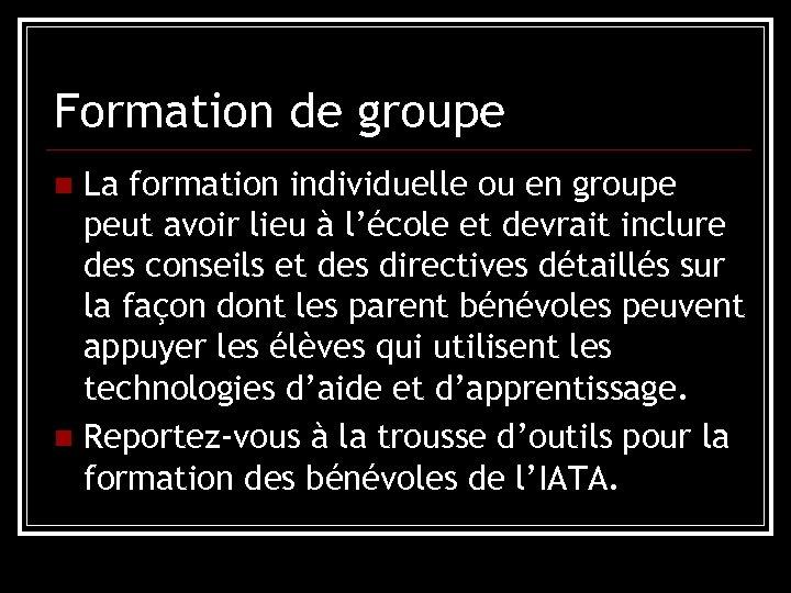 Formation de groupe La formation individuelle ou en groupe peut avoir lieu à l'école