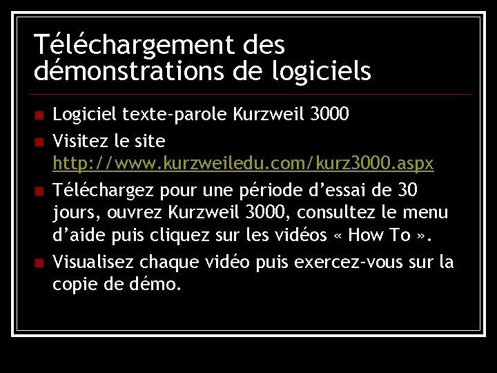 Téléchargement des démonstrations de logiciels n n Logiciel texte-parole Kurzweil 3000 Visitez le site