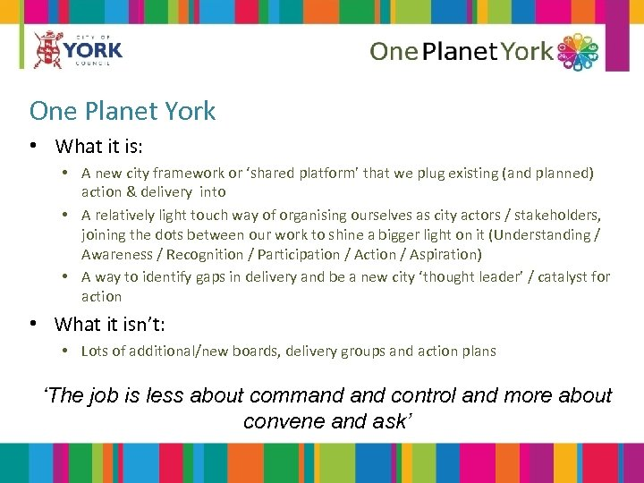 One Planet York • What it is: • A new city framework or 'shared