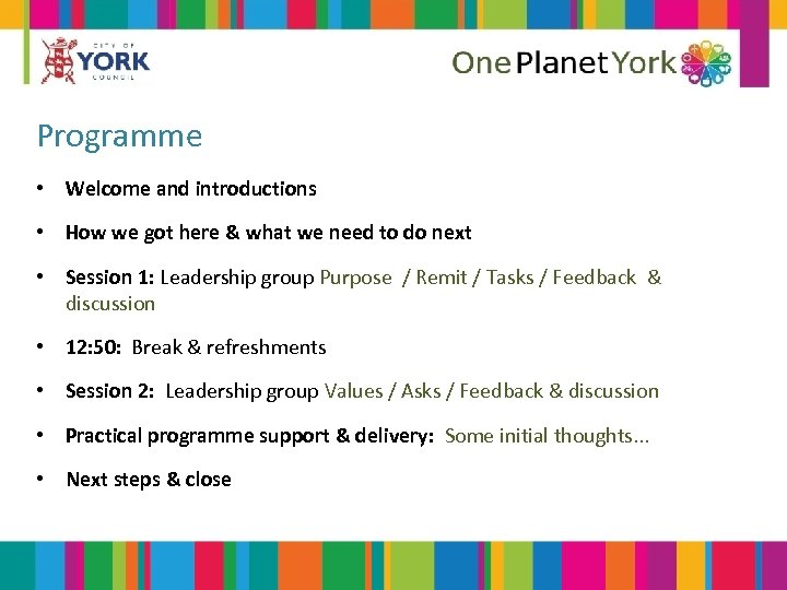 Programme • Welcome and introductions • How we got here & what we need