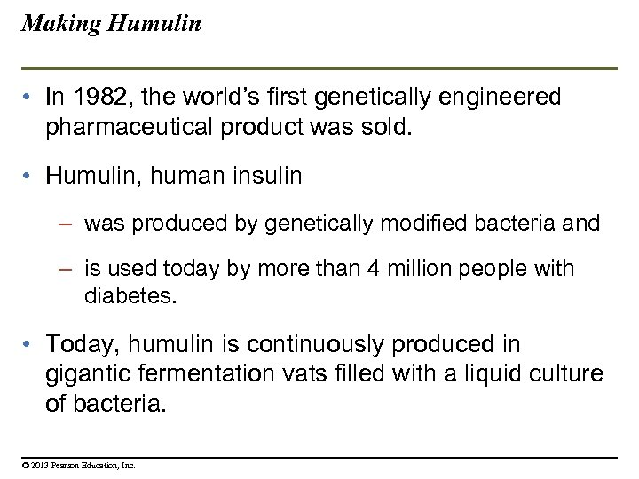Making Humulin • In 1982, the world's first genetically engineered pharmaceutical product was sold.