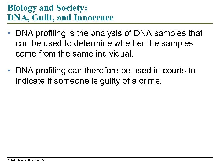 Biology and Society: DNA, Guilt, and Innocence • DNA profiling is the analysis of