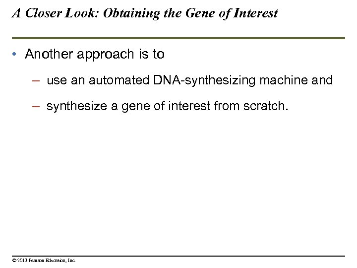 A Closer Look: Obtaining the Gene of Interest • Another approach is to –