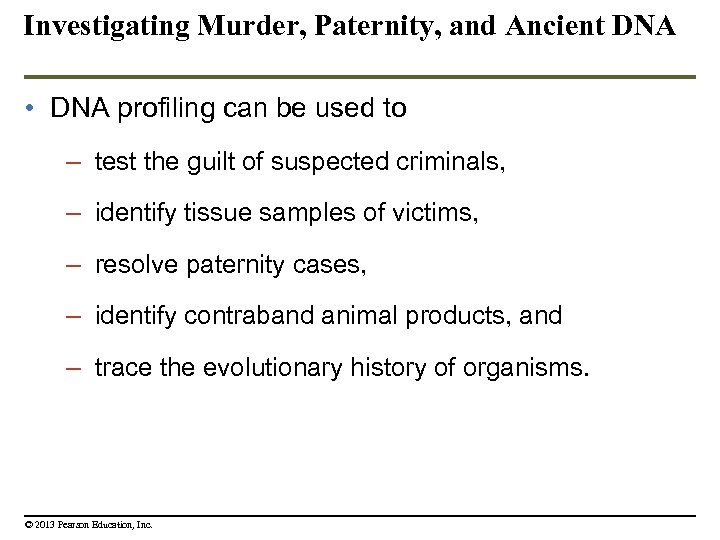 Investigating Murder, Paternity, and Ancient DNA • DNA profiling can be used to –