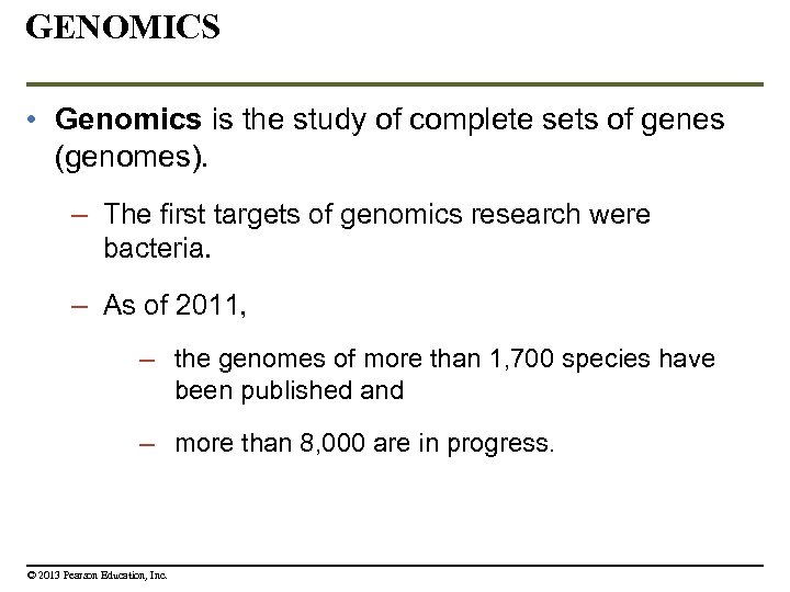 GENOMICS • Genomics is the study of complete sets of genes (genomes). – The