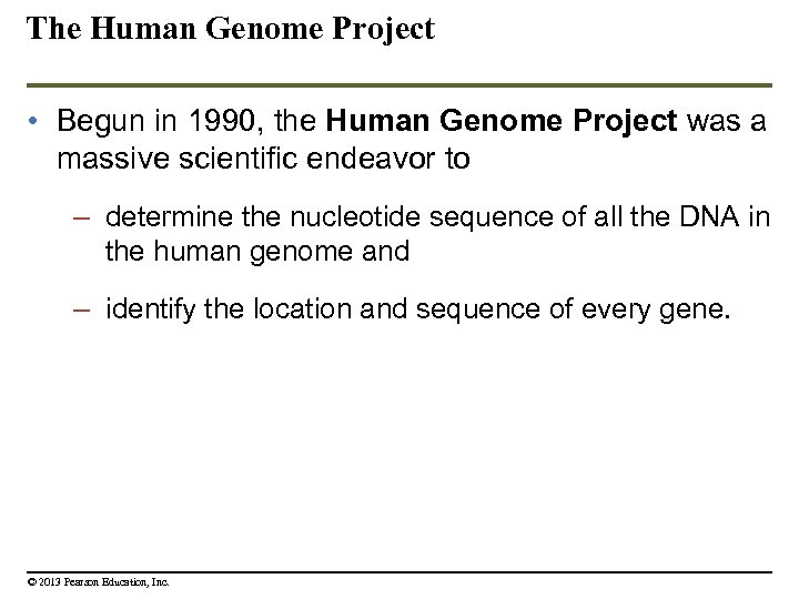 The Human Genome Project • Begun in 1990, the Human Genome Project was a