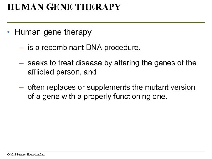 HUMAN GENE THERAPY • Human gene therapy – is a recombinant DNA procedure, –