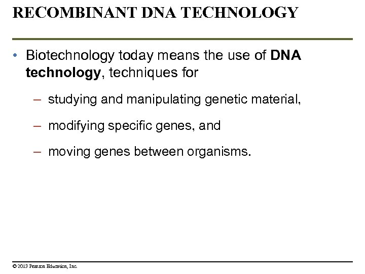RECOMBINANT DNA TECHNOLOGY • Biotechnology today means the use of DNA technology, techniques for