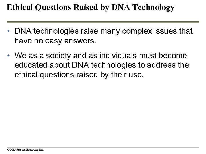 Ethical Questions Raised by DNA Technology • DNA technologies raise many complex issues that