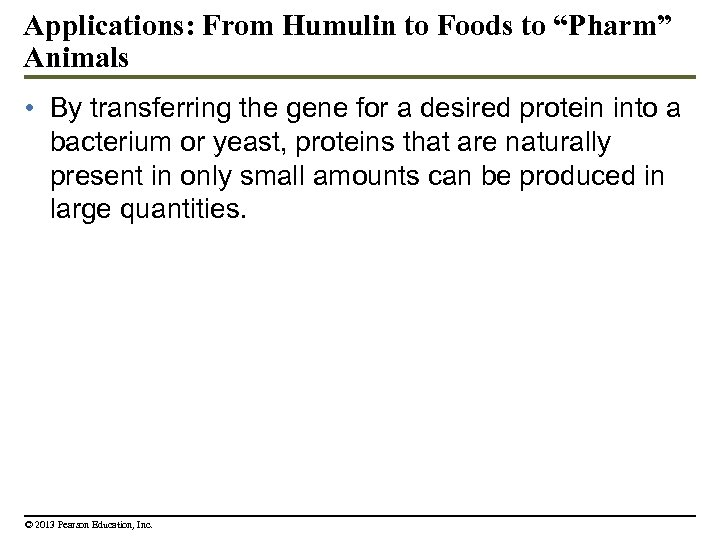 "Applications: From Humulin to Foods to ""Pharm"" Animals • By transferring the gene for"