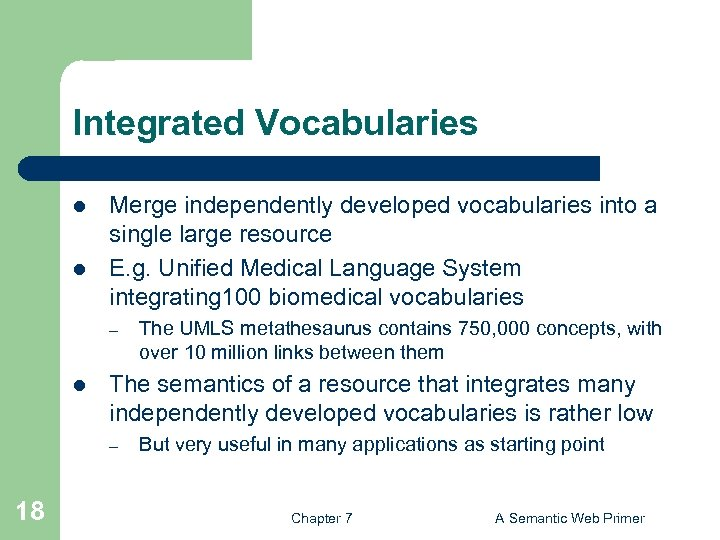Integrated Vocabularies l l Merge independently developed vocabularies into a single large resource E.