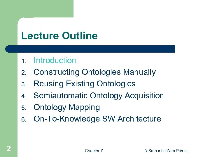Lecture Outline 1. 2. 3. 4. 5. 6. 2 Introduction Constructing Ontologies Manually Reusing