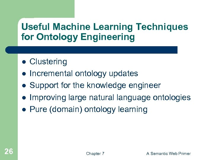 Useful Machine Learning Techniques for Ontology Engineering l l l 26 Clustering Incremental ontology