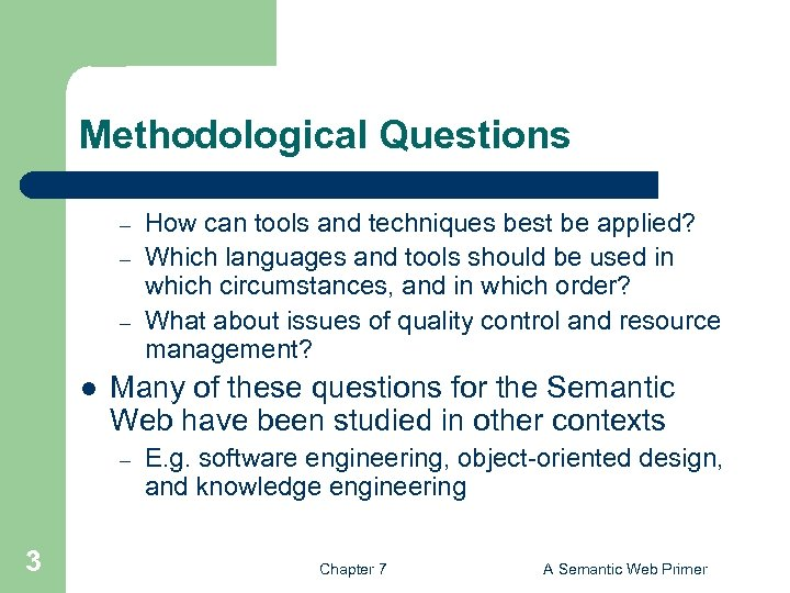 Methodological Questions – – – l Many of these questions for the Semantic Web
