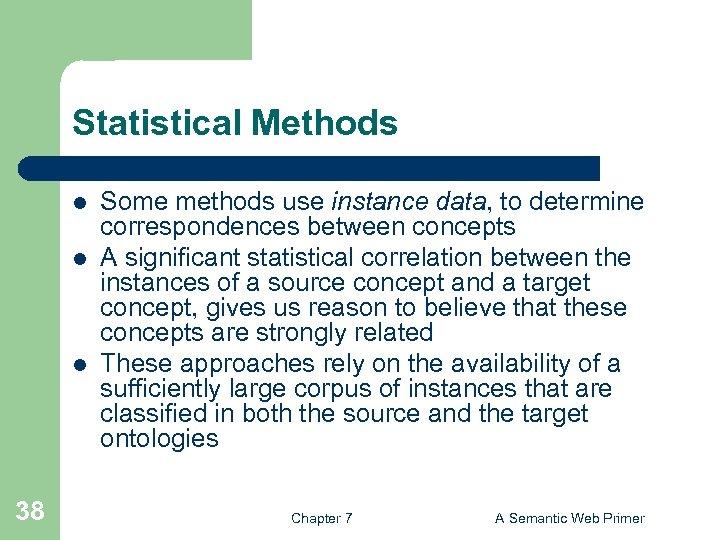 Statistical Methods l l l 38 Some methods use instance data, to determine correspondences