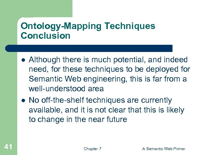 Ontology-Mapping Techniques Conclusion l l 41 Although there is much potential, and indeed need,