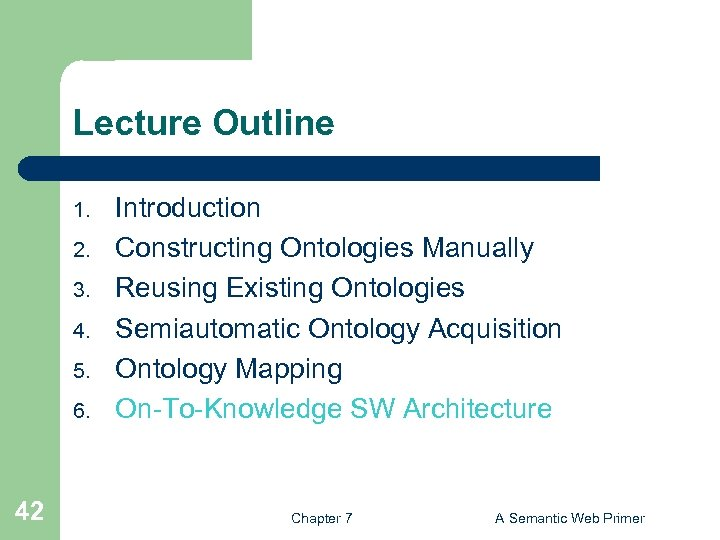 Lecture Outline 1. 2. 3. 4. 5. 6. 42 Introduction Constructing Ontologies Manually Reusing
