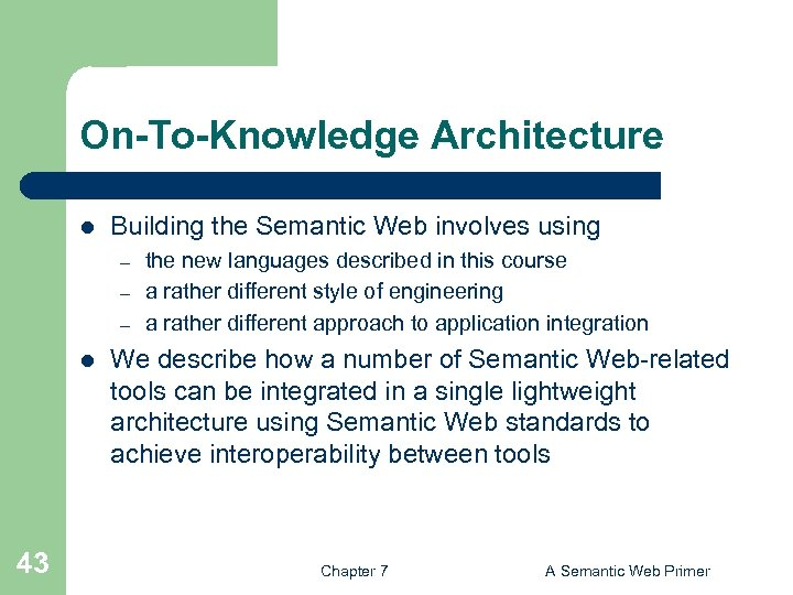 On-To-Knowledge Architecture l Building the Semantic Web involves using – – – l 43
