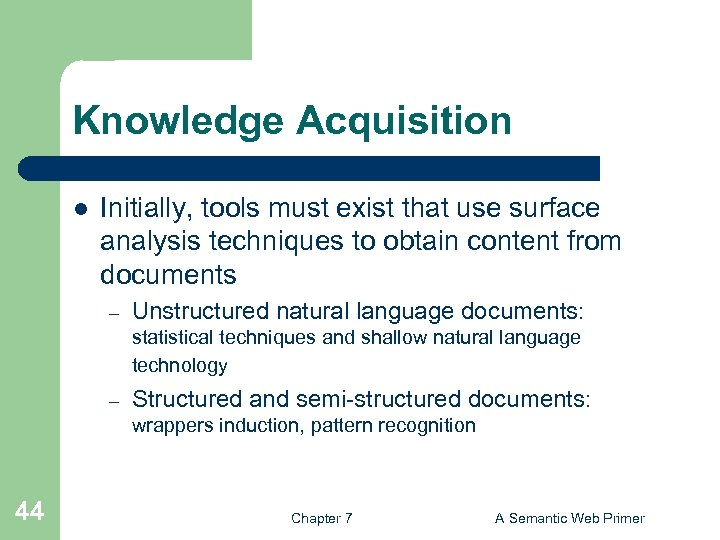 Knowledge Acquisition l Initially, tools must exist that use surface analysis techniques to obtain