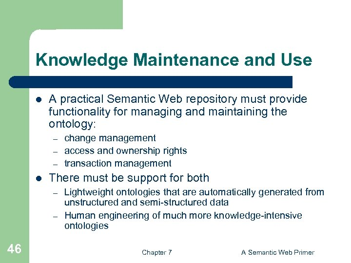 Knowledge Maintenance and Use l A practical Semantic Web repository must provide functionality for