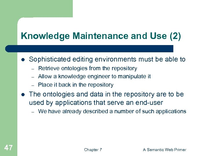 Knowledge Maintenance and Use (2) l Sophisticated editing environments must be able to –
