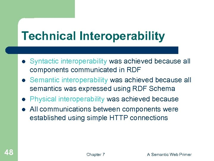 Technical Interoperability l l 48 Syntactic interoperability was achieved because all components communicated in