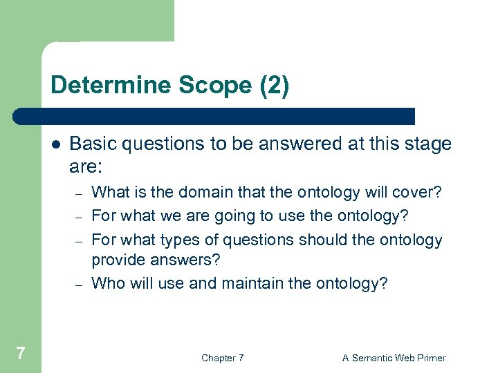 Determine Scope (2) l Basic questions to be answered at this stage are: –