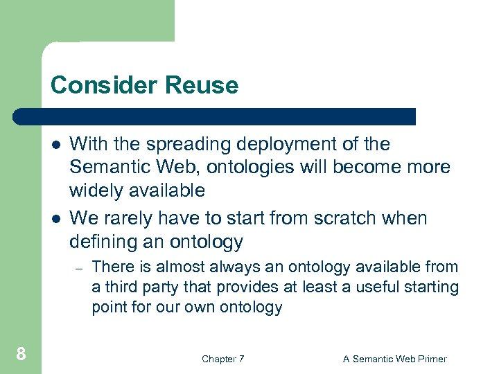 Consider Reuse l l With the spreading deployment of the Semantic Web, ontologies will