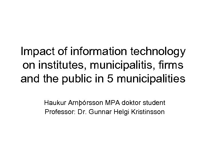 Impact of information technology on institutes, municipalitis, firms and the public in 5 municipalities