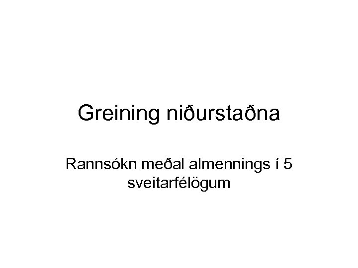 Greining niðurstaðna Rannsókn meðal almennings í 5 sveitarfélögum