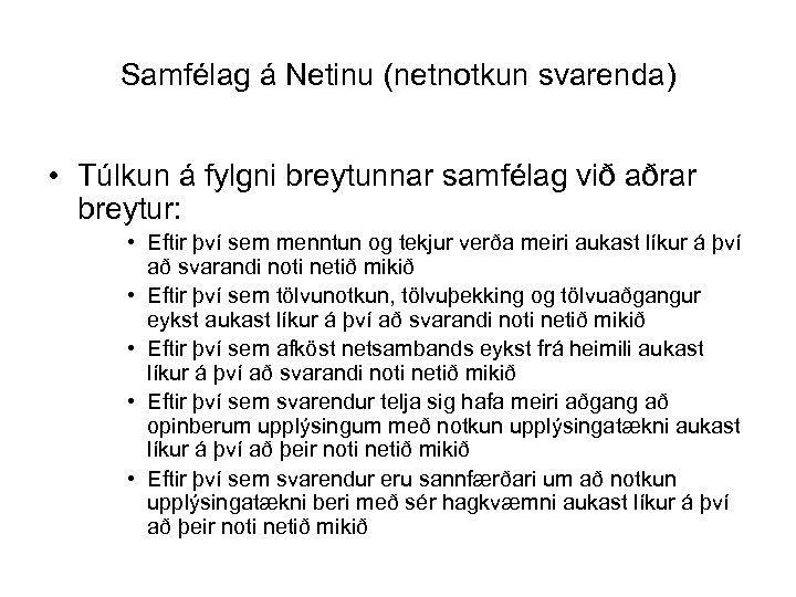 Samfélag á Netinu (netnotkun svarenda) • Túlkun á fylgni breytunnar samfélag við aðrar breytur: