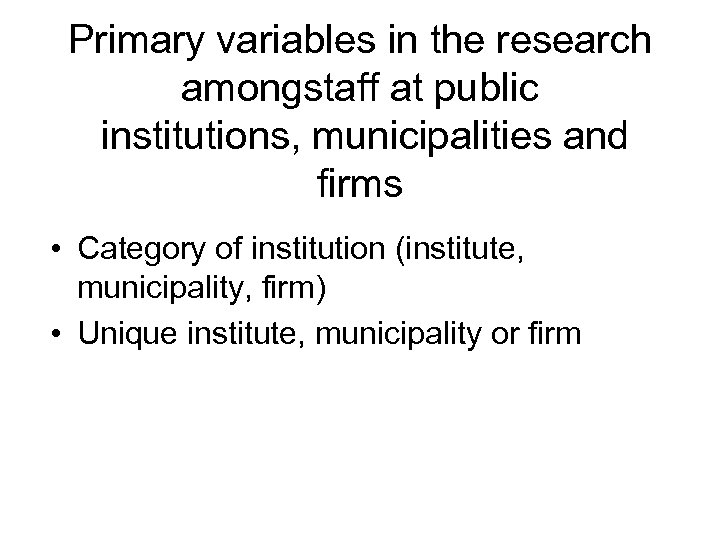 Primary variables in the research amongstaff at public institutions, municipalities and firms • Category
