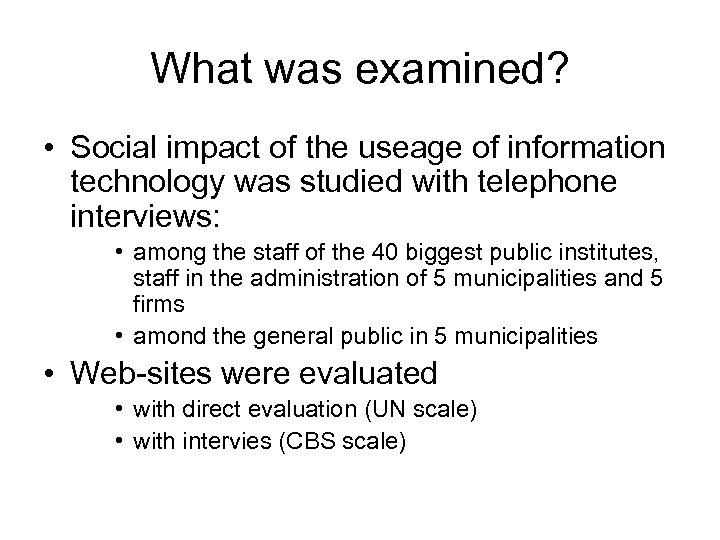What was examined? • Social impact of the useage of information technology was studied