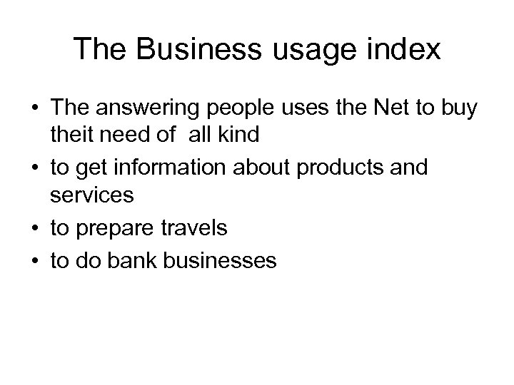 The Business usage index • The answering people uses the Net to buy theit