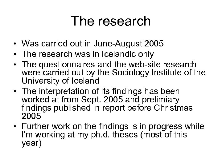 The research • Was carried out in June-August 2005 • The research was in